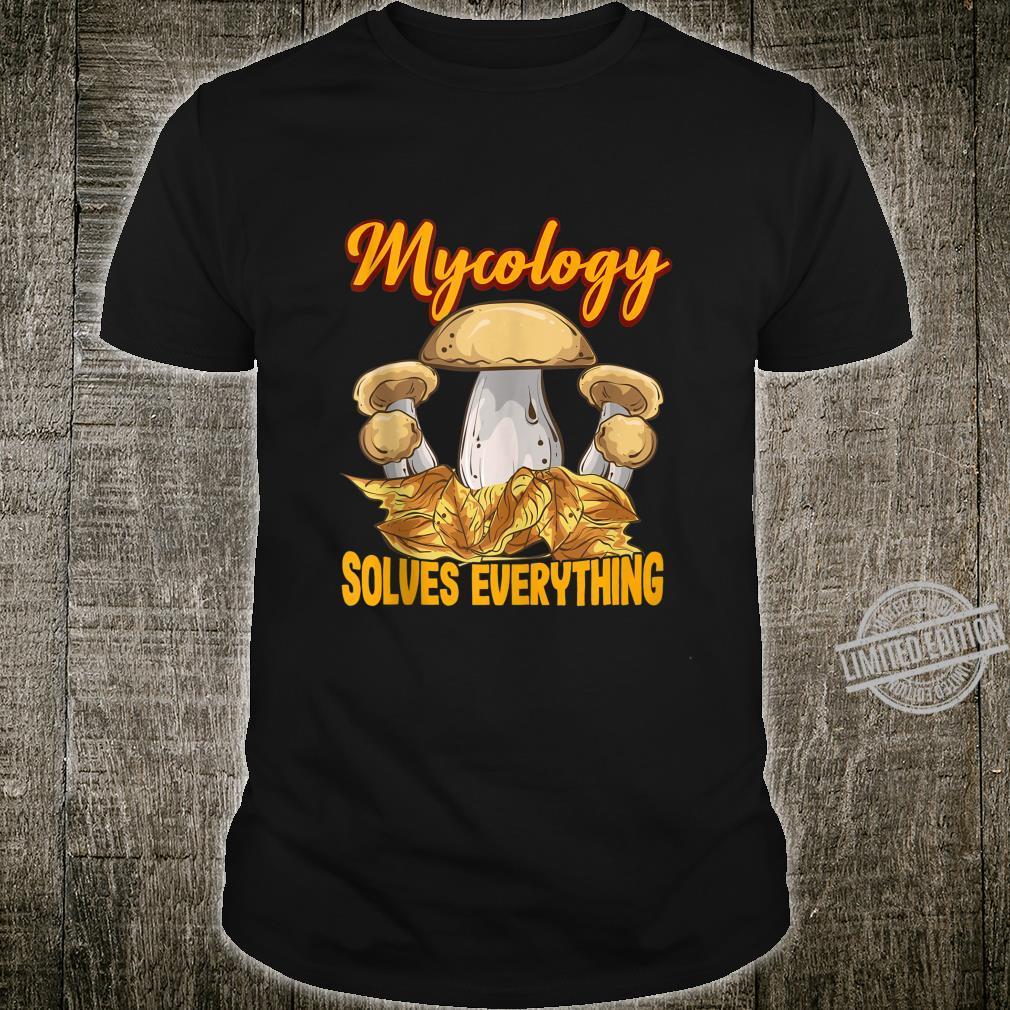 Mycology Solves Everything Mushroom Forager Shirt