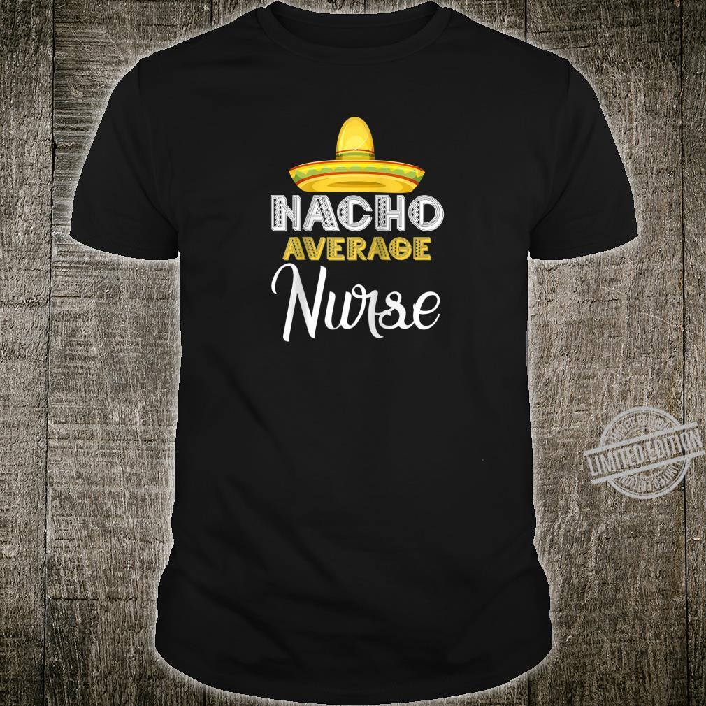 Nacho Average Nurse Cinco De Mayo Quote Design Shirt