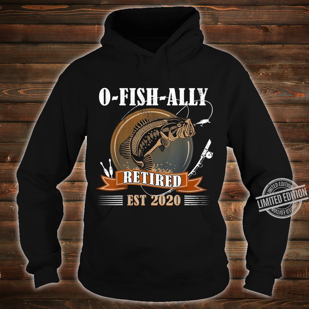 OFishAlly Retired 2020 Fishing Retirement Shirt hoodie