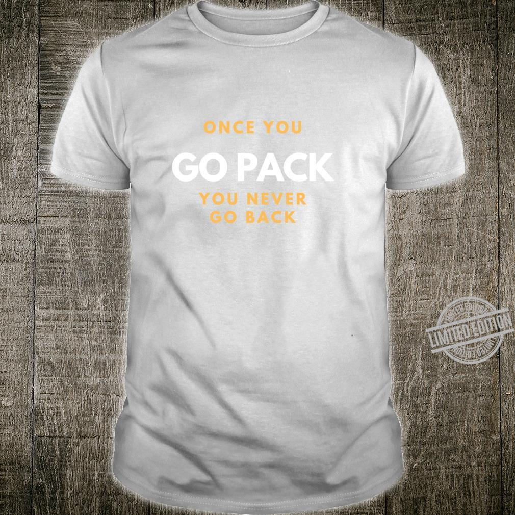 Once You Go Pack You Never Go Back Shirt