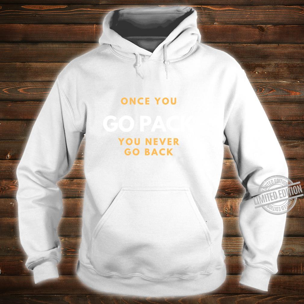 Once You Go Pack You Never Go Back Shirt hoodie