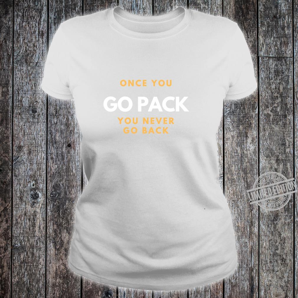 Once You Go Pack You Never Go Back Shirt ladies tee