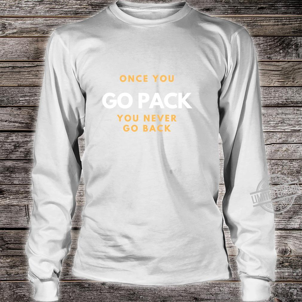 Once You Go Pack You Never Go Back Shirt long sleeved