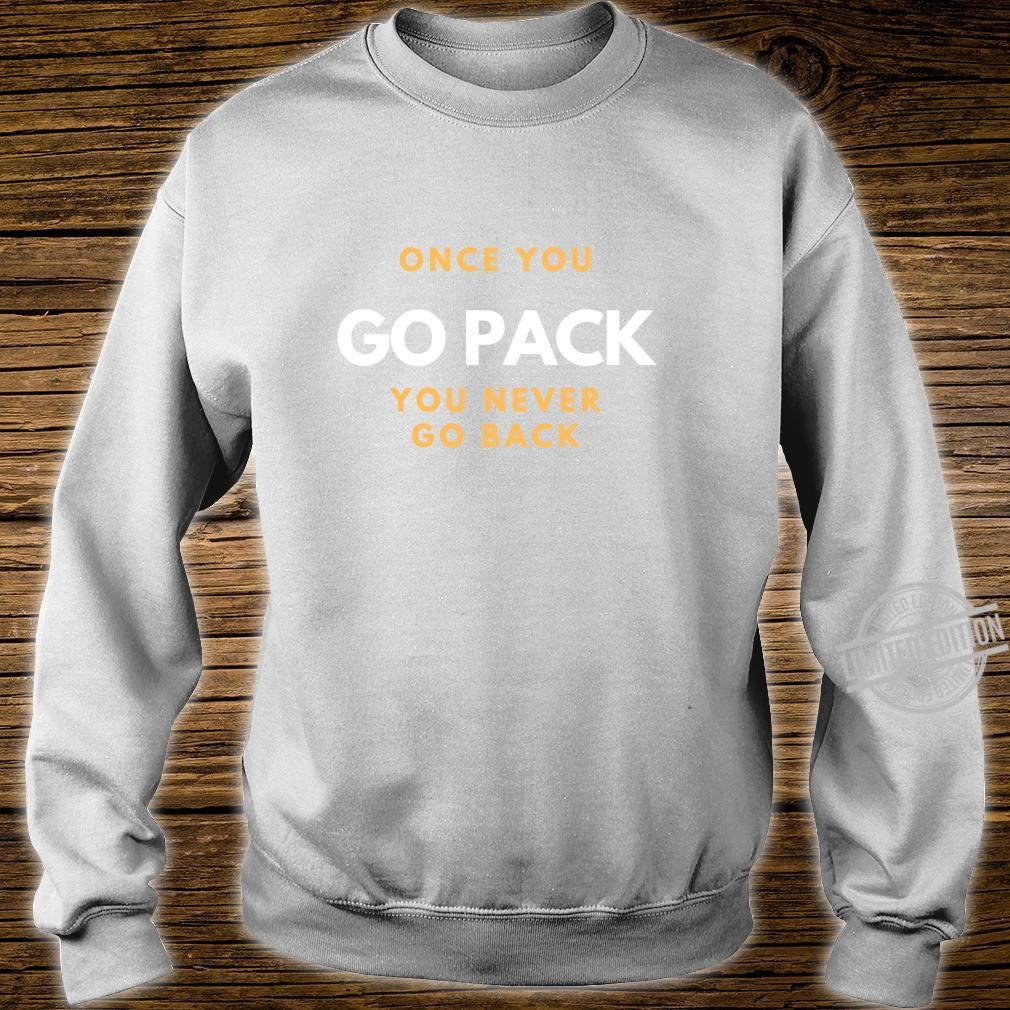 Once You Go Pack You Never Go Back Shirt sweater