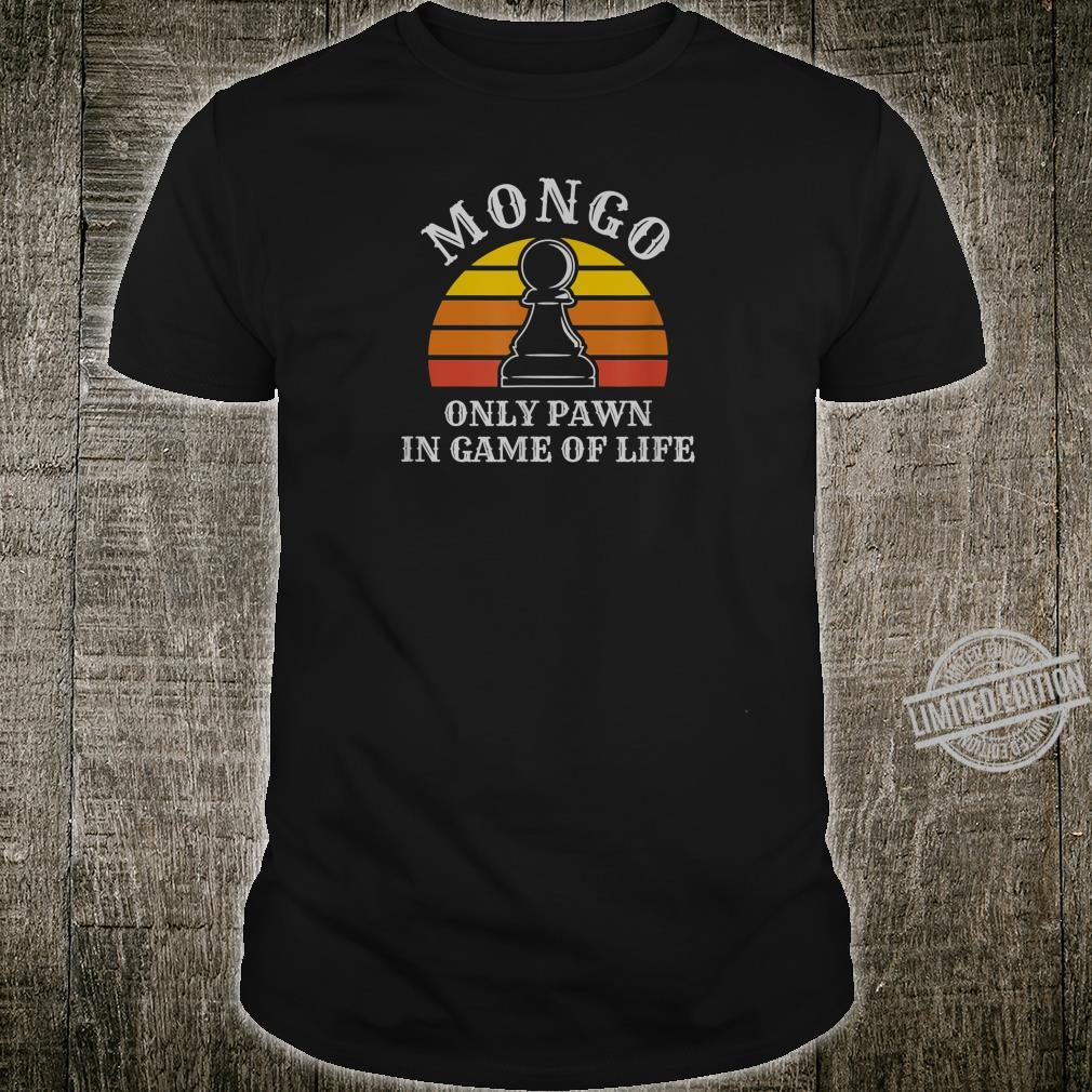 Only Pawn In Game Of Life Mongo Shirt