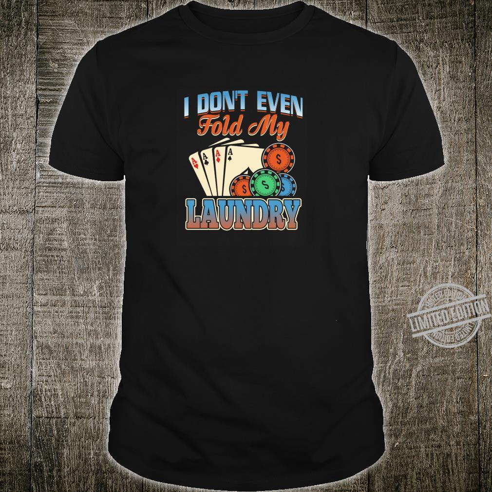 Poker gibt nicht einmal die Wäsche ab Shirt