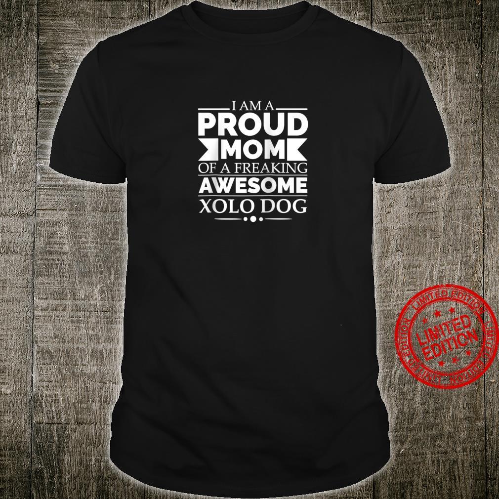 Proud Mom of Awesome Xolo Dog Mom Dog Owner Dog Shirt