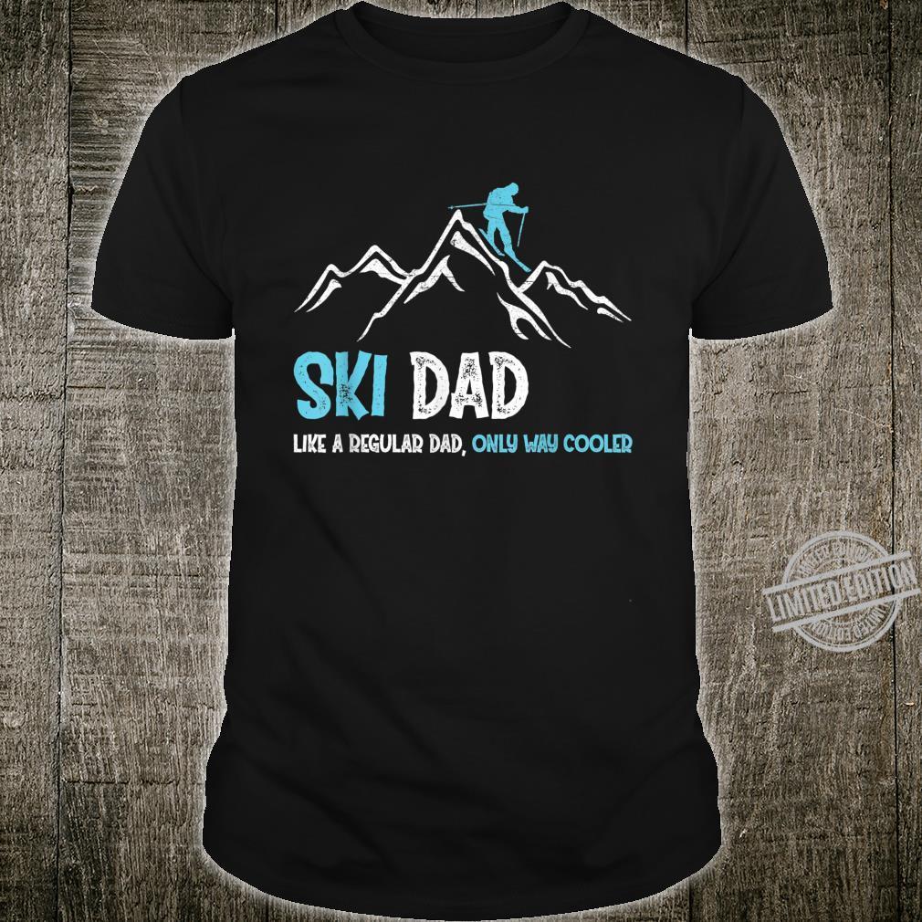 Ski Dad Like A Regular Dad Only Way Cooler Winter Skiing Shirt