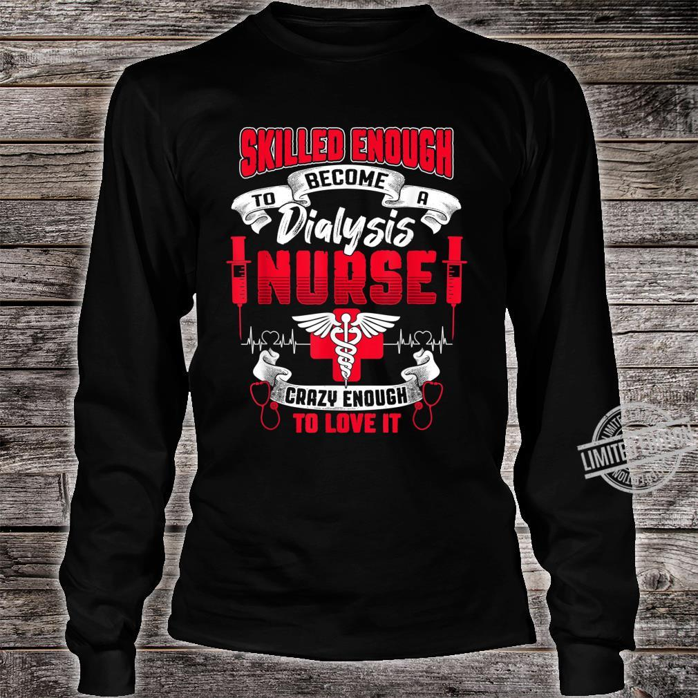 Skilled Enough To Become Dialysis International Nurses Day Shirt long sleeved