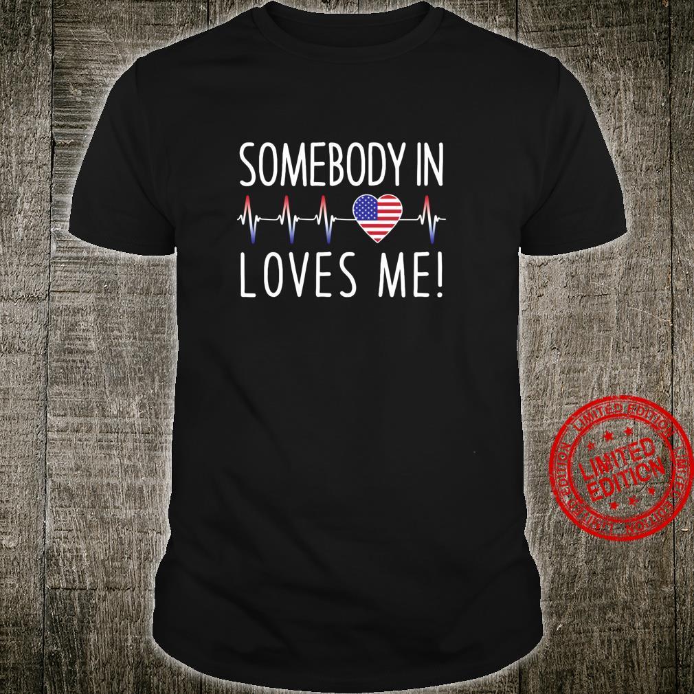 Somebody in America Loves Me Shirt