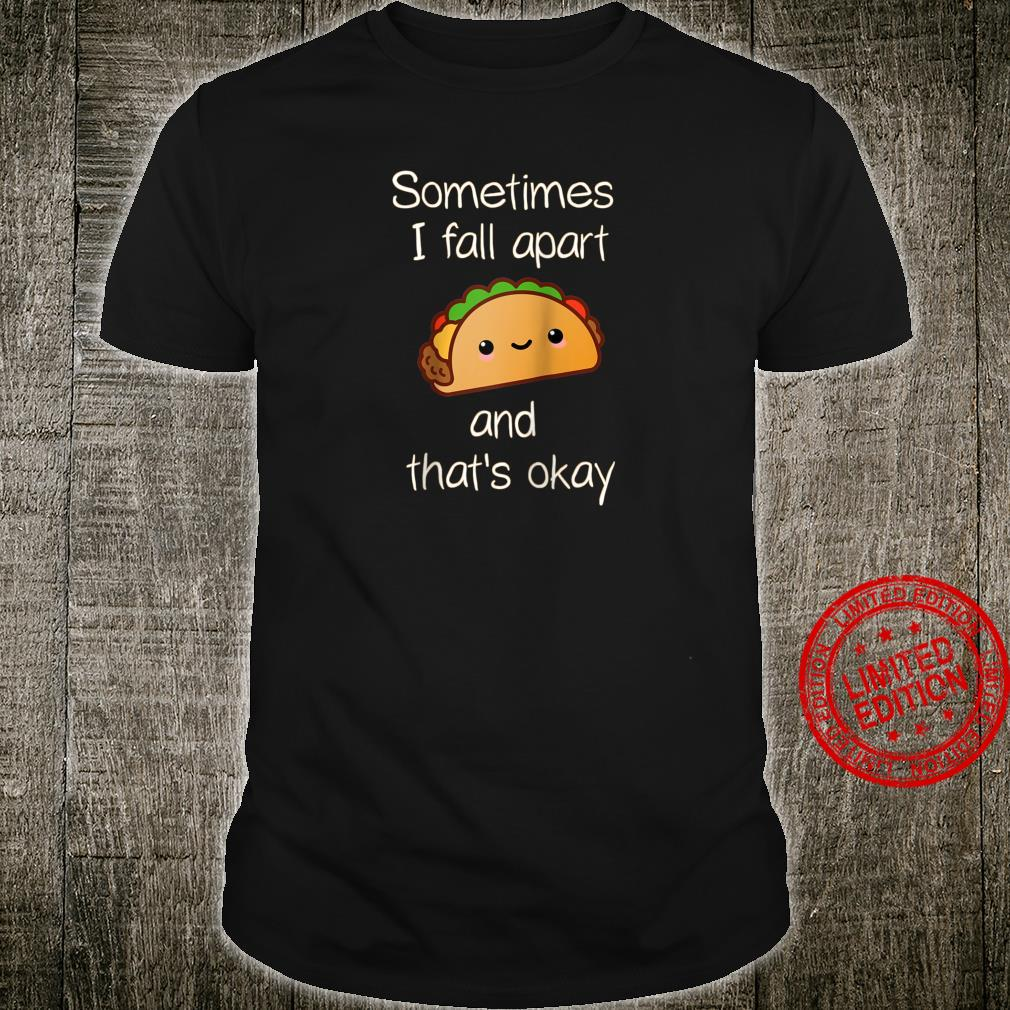Sometimes I Fall Apart And That's Okay Taco Shirt