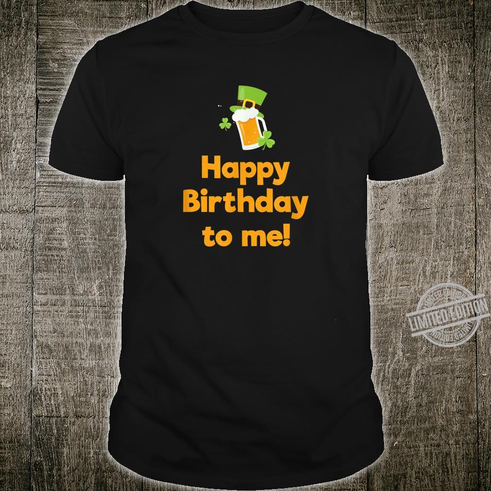 St Patrick's Day Happy Birthday To Me Irish Shamrock Shirt