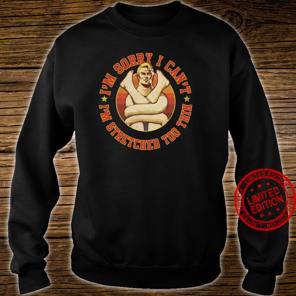 Stretch Armstrong Sorry I Can't I'm Stretched Too Thin Shirt sweater