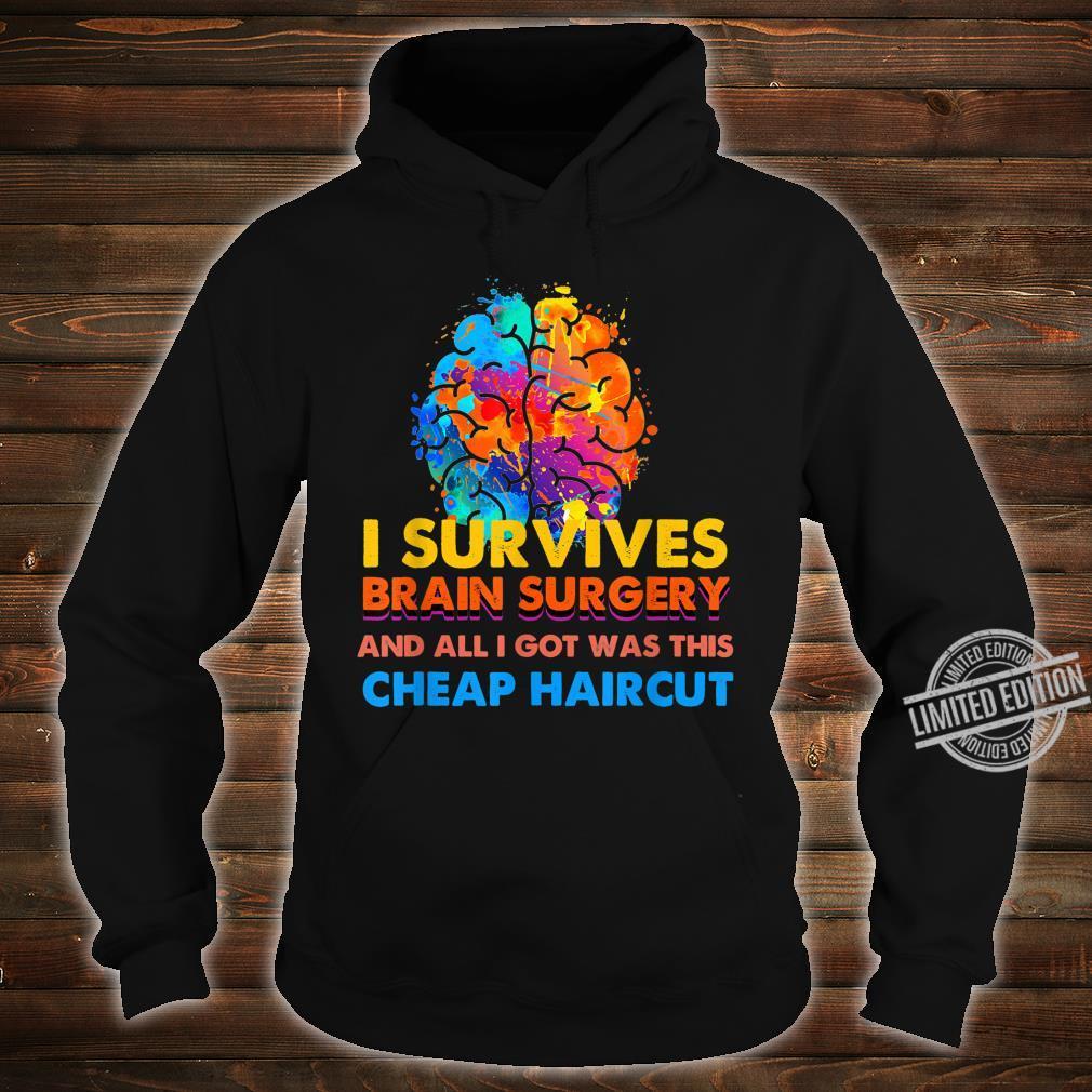 Survived Brain Surgery Got Cheap Haircut Shirt hoodie