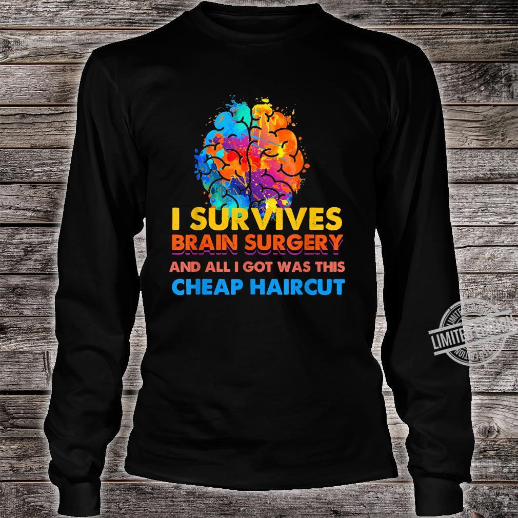 Survived Brain Surgery Got Cheap Haircut Shirt long sleeved