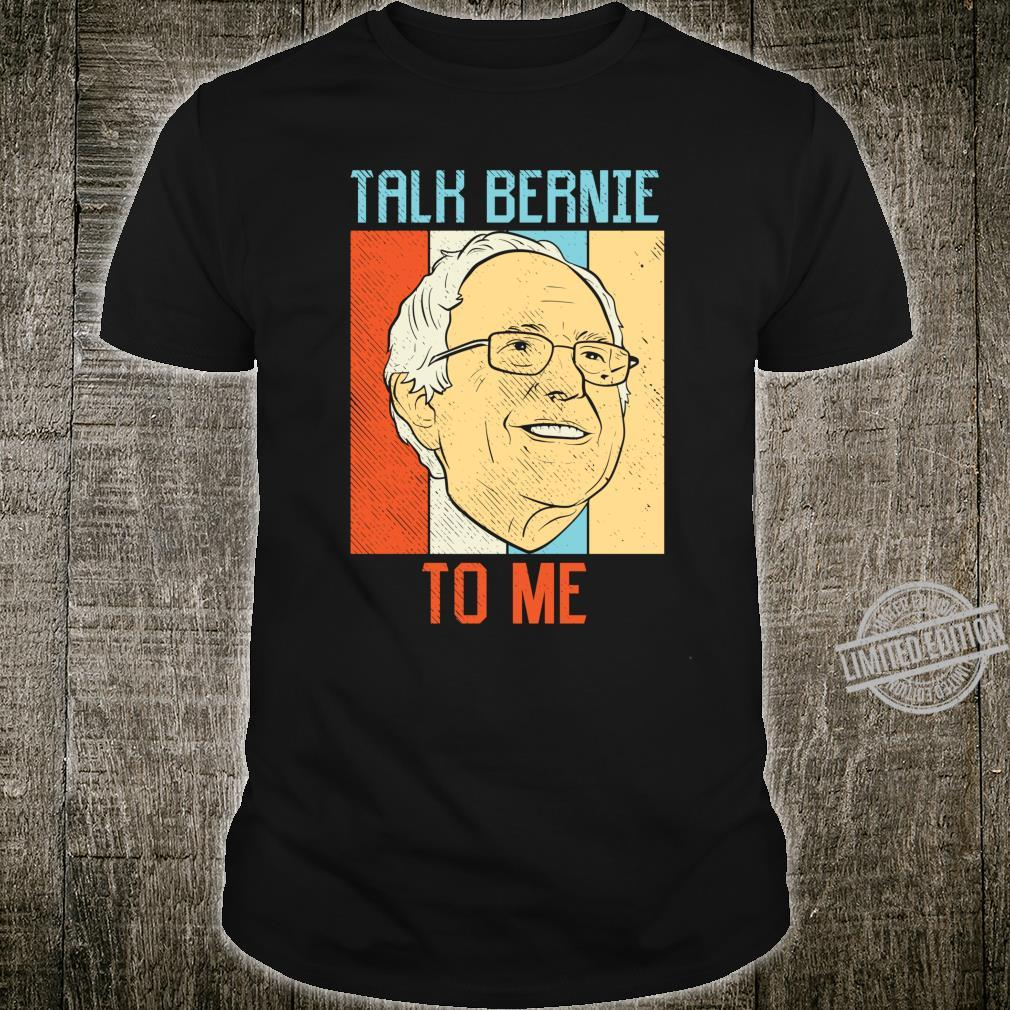 Talk Bernie To Me Sanders Poster 2020 Election President Shirt