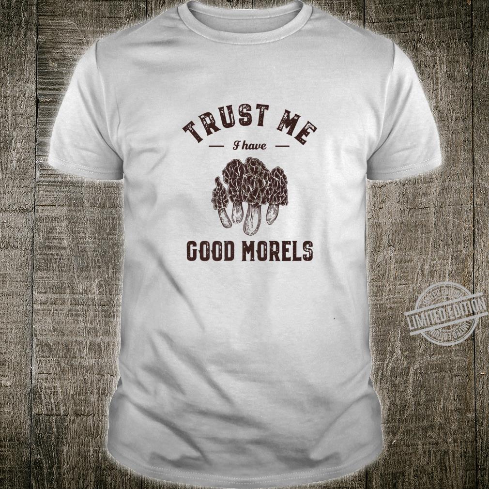 Trust Me I Have Good Morels Mushroom Gathering Pun Shirt