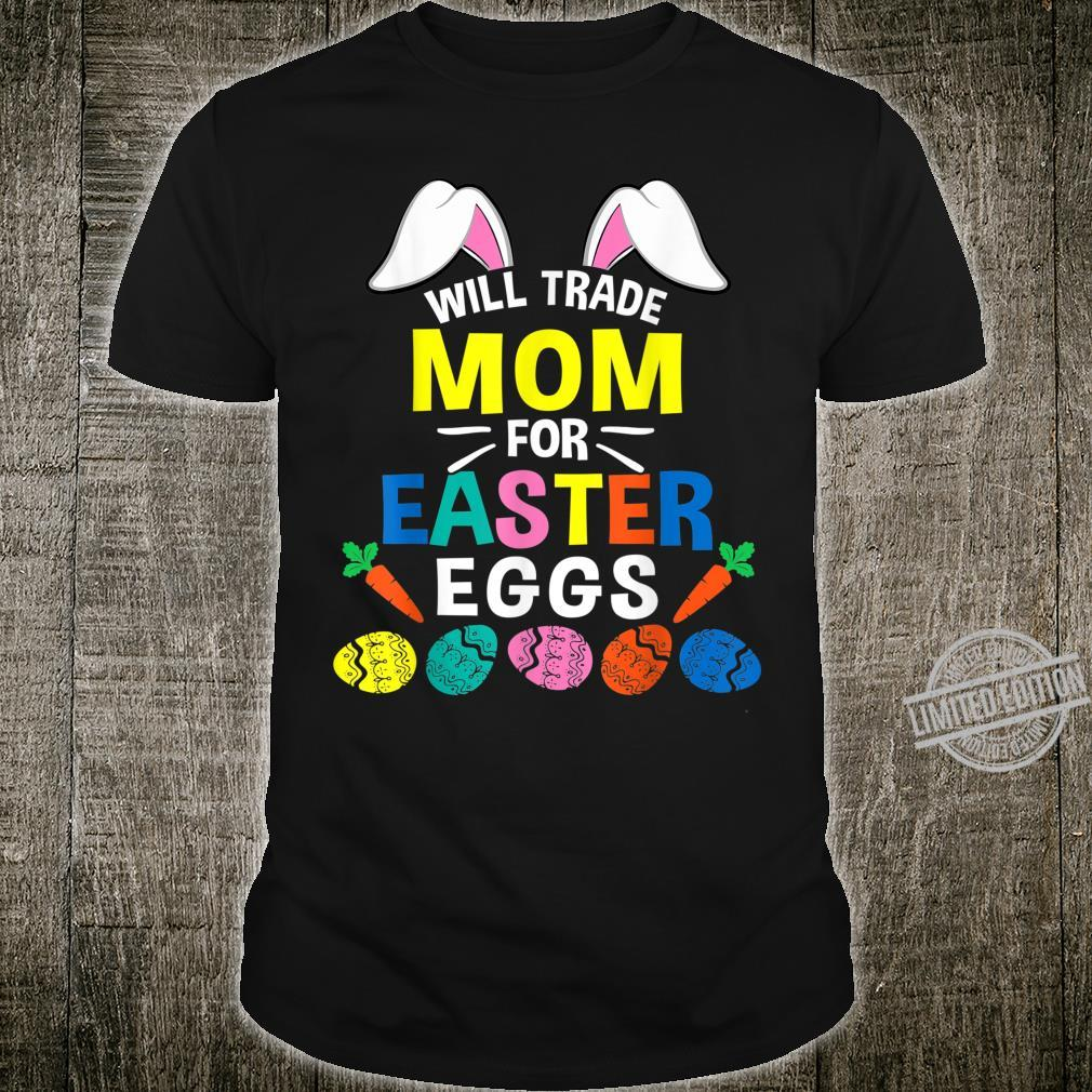 Will Trade My Mom For Easter Egg Shirt
