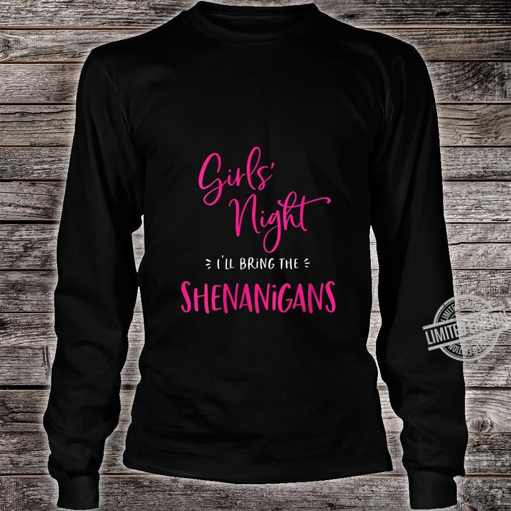 Womens Girls Night I'll Bring The Shenanigans Matching Party Shirt long sleeved