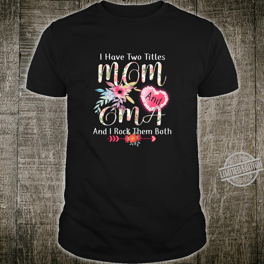 Womens I Have Two Titles Mom And Oma Shirt Mothers Day Shirt