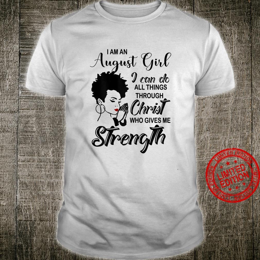 Womens Im an August girl i can do all things through Christ Shirt