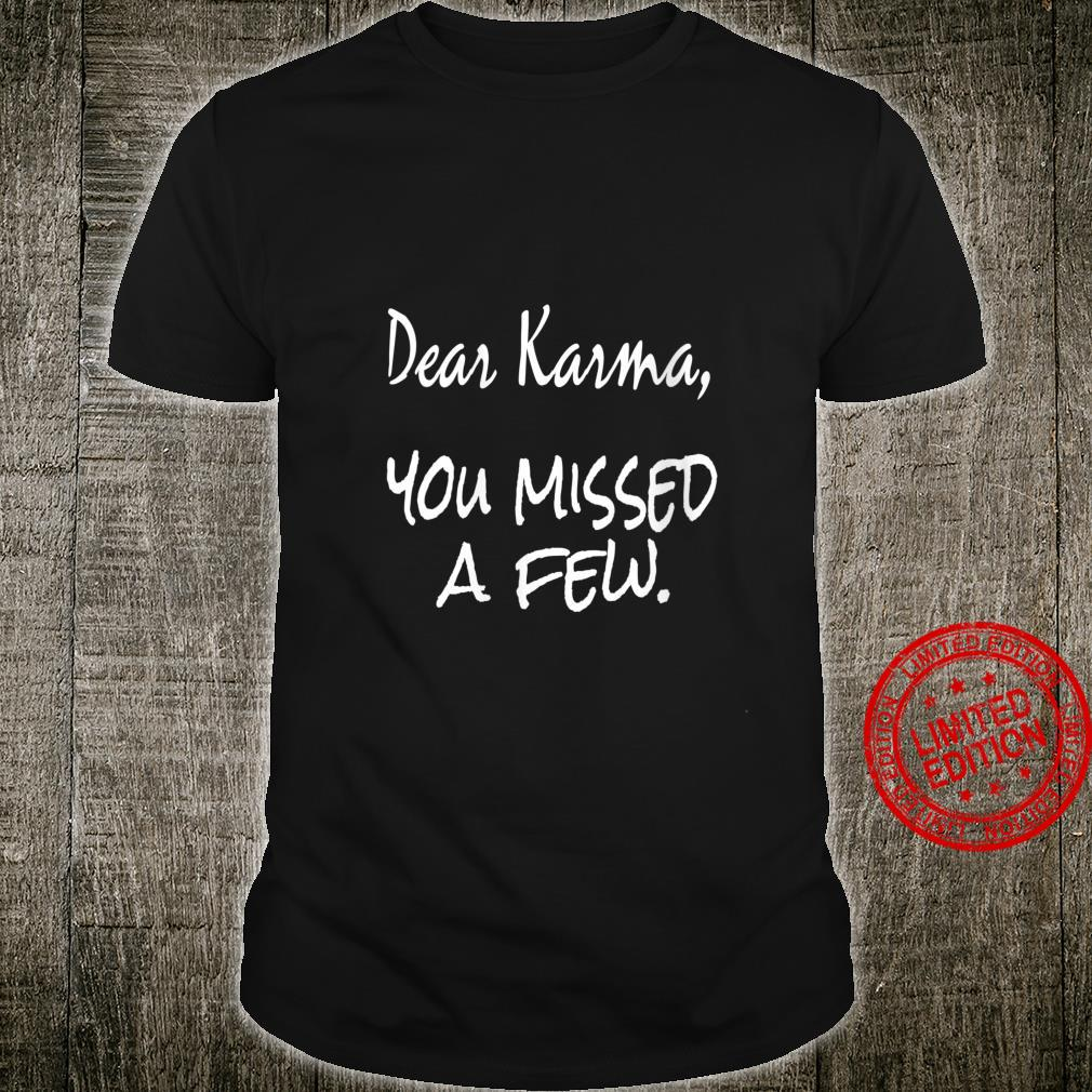 Womens Karma, Dear Karma You Missed A Few Shirt
